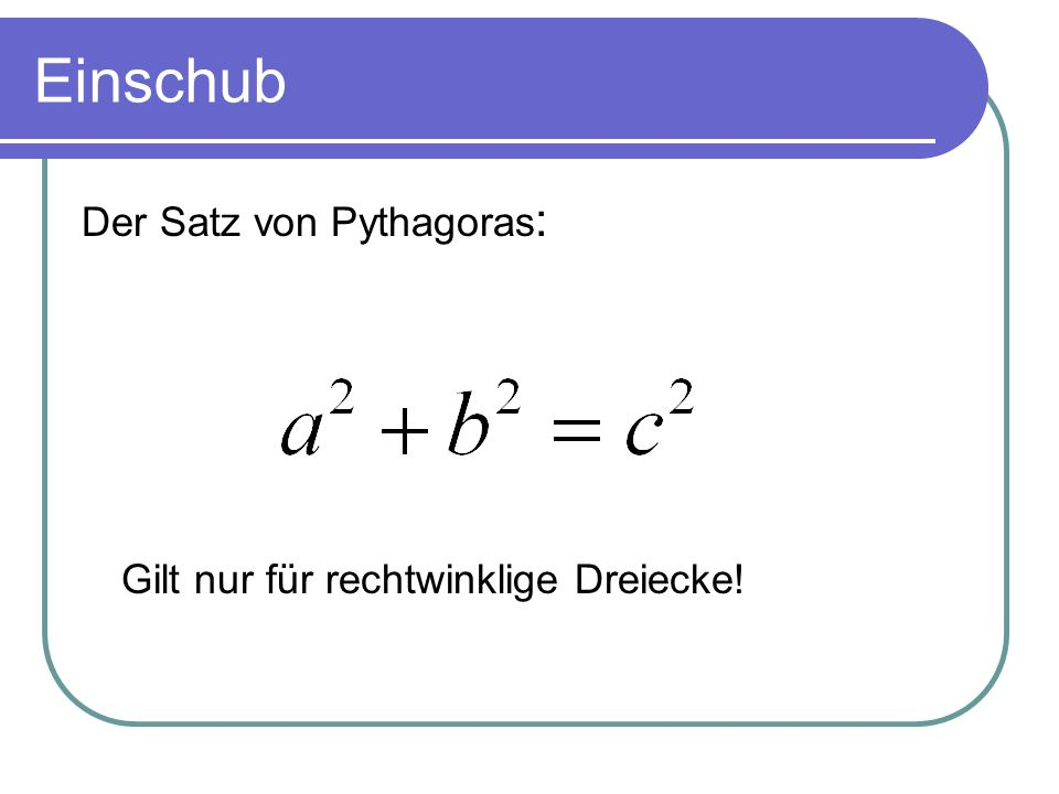 Einschub Der Satz von Pythagoras : Gilt nur für rechtwinklige Dreiecke!