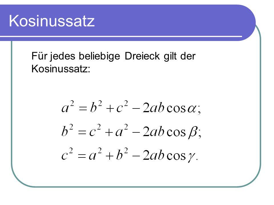 Kosinussatz Für jedes beliebige Dreieck gilt der Kosinussatz: