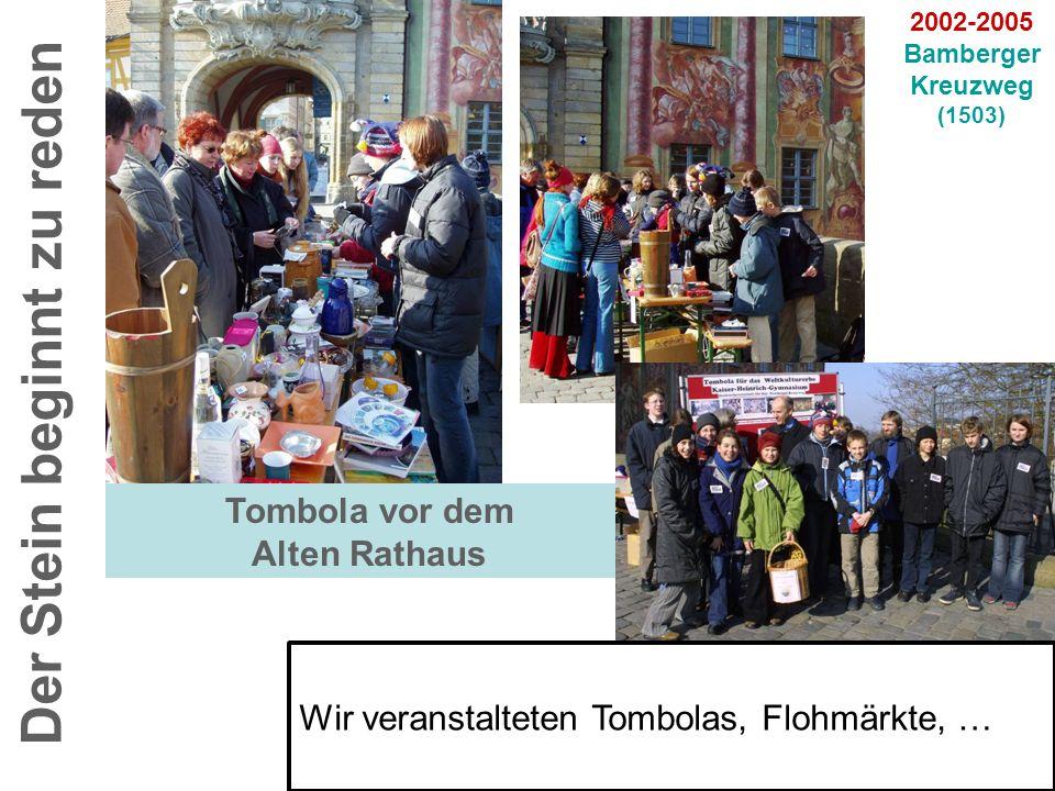 Tombola vor dem Alten Rathaus Der Stein beginnt zu reden 2002-2005 Bamberger Kreuzweg (1503) Wir veranstalteten Tombolas, Flohmärkte, …