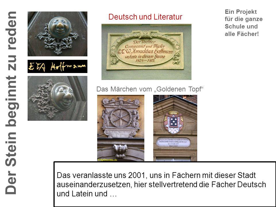 Der Stein beginnt zu reden Ein Projekt für die ganze Schule und alle Fächer! Deutsch und Literatur Das Märchen vom Goldenen Topf Das veranlasste uns 2