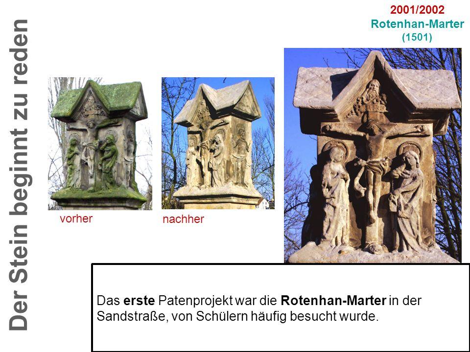 vorher nachher Der Stein beginnt zu reden 2001/2002 Rotenhan-Marter (1501) Das erste Patenprojekt war die Rotenhan-Marter in der Sandstraße, von Schül