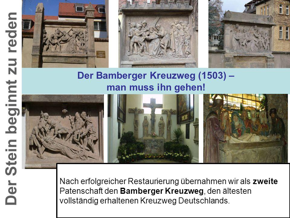 Der Bamberger Kreuzweg (1503) – man muss ihn gehen! Der Stein beginnt zu reden Nach erfolgreicher Restaurierung übernahmen wir als zweite Patenschaft