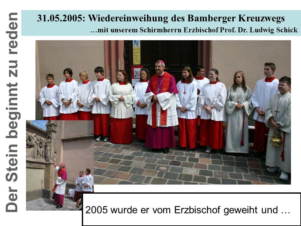 31.05.2005: Wiedereinweihung des Bamberger Kreuzwegs …mit unserem Schirmherrn Erzbischof Prof. Dr. Ludwig Schick 2005 wurde er vom Erzbischof geweiht