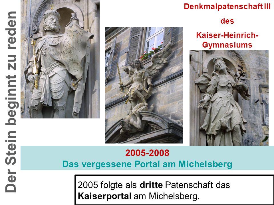 2005-2008 Das vergessene Portal am Michelsberg Der Stein beginnt zu reden Denkmalpatenschaft III des Kaiser-Heinrich- Gymnasiums 2005 folgte als dritt