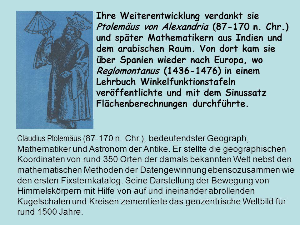 Ihre Weiterentwicklung verdankt sie Ptolemäus von Alexandria (87 170 n. Chr.) und später Mathematikern aus Indien und dem arabischen Raum. Von dort ka