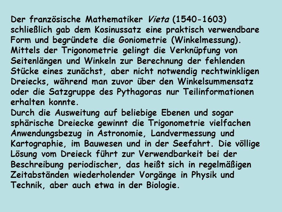 Der französische Mathematiker Vieta (1540 1603) schließlich gab dem Kosinussatz eine praktisch verwendbare Form und begründete die Goniometrie (Winkel
