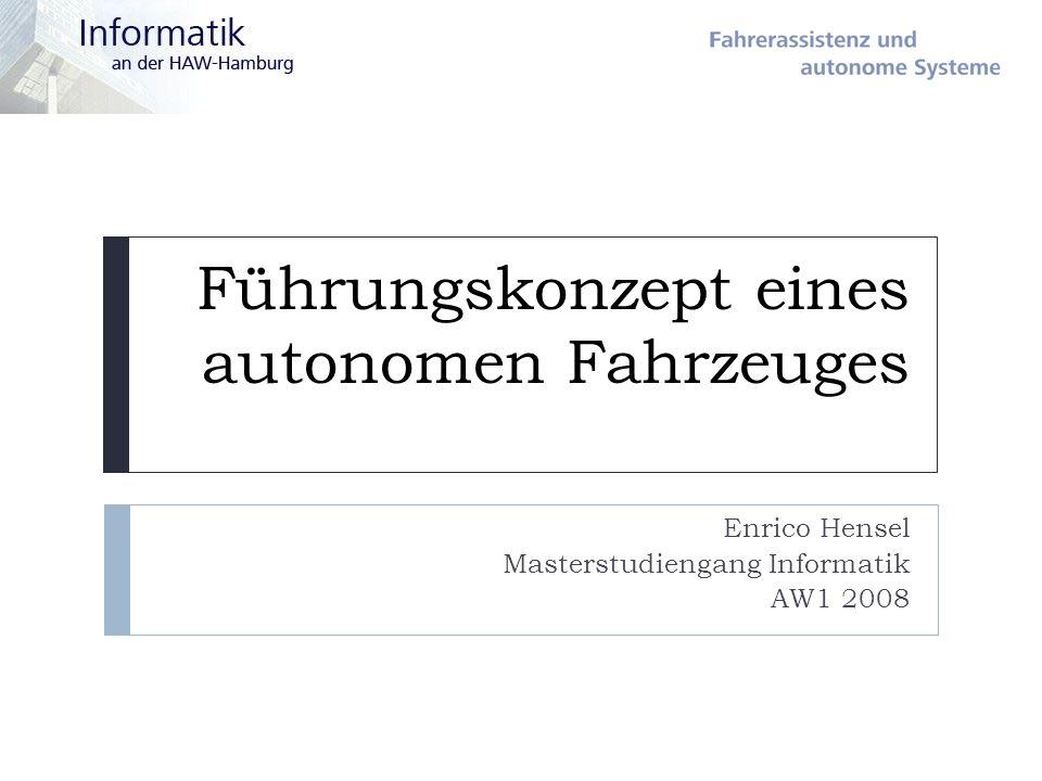 Führungskonzept eines autonomen Fahrzeuges Enrico Hensel Masterstudiengang Informatik AW1 2008
