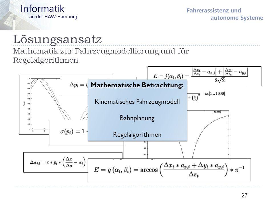 Lösungsansatz Mathematik zur Fahrzeugmodellierung und für Regelalgorithmen 27 Mathematische Betrachtung: Kinematisches Fahrzeugmodell Bahnplanung Rege
