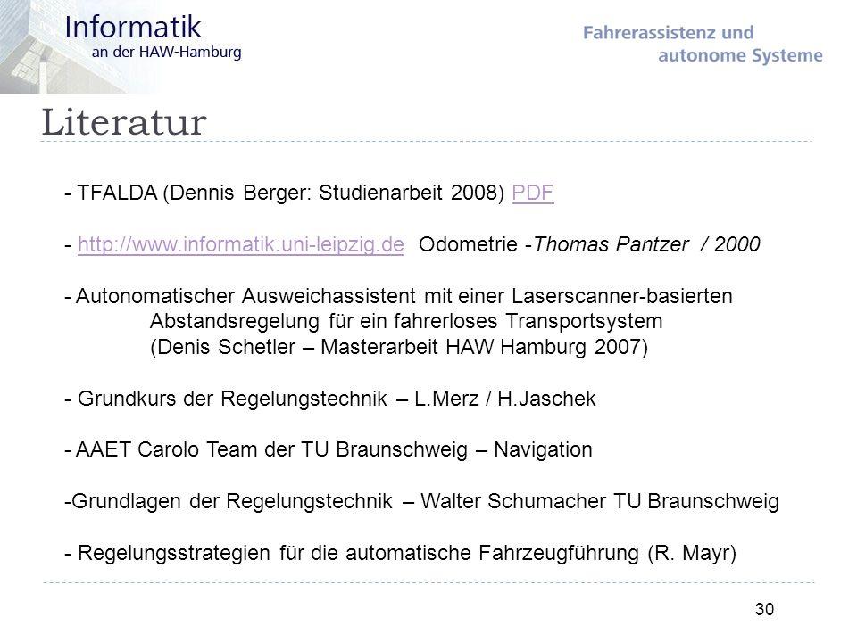 Literatur 30 - TFALDA (Dennis Berger: Studienarbeit 2008) PDFPDF - http://www.informatik.uni-leipzig.de Odometrie -Thomas Pantzer / 2000http://www.inf
