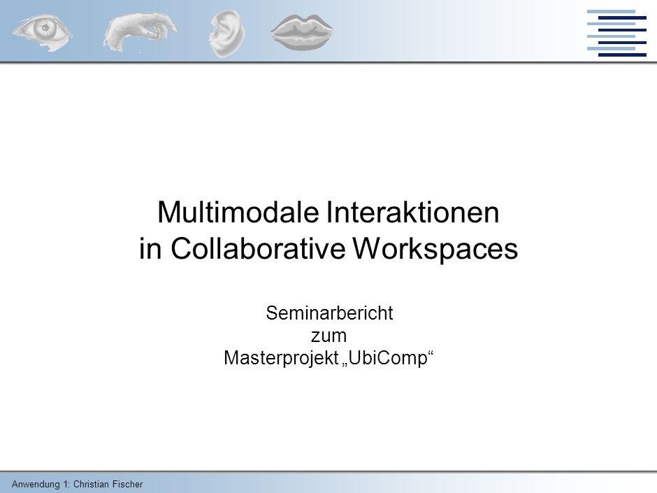 Anwendung 1: Christian Fischer 10 Multimodale Interaktionen in Collaborative Workspaces Eingabe – 3D 3D-MausSpaceBall/SpaceMouse http://www.3dconnexion.de
