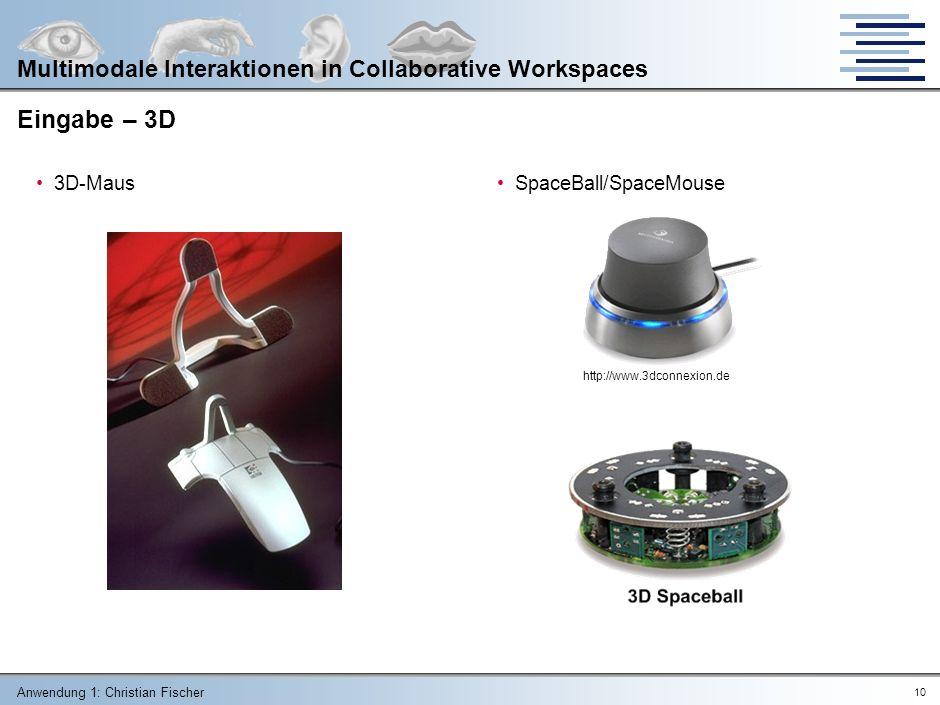 Anwendung 1: Christian Fischer 9 Multimodale Interaktionen in Collaborative Workspaces Eingabe – Klassisch & 2D (2) GamingTablett www.aiptek.de www.logitech.de