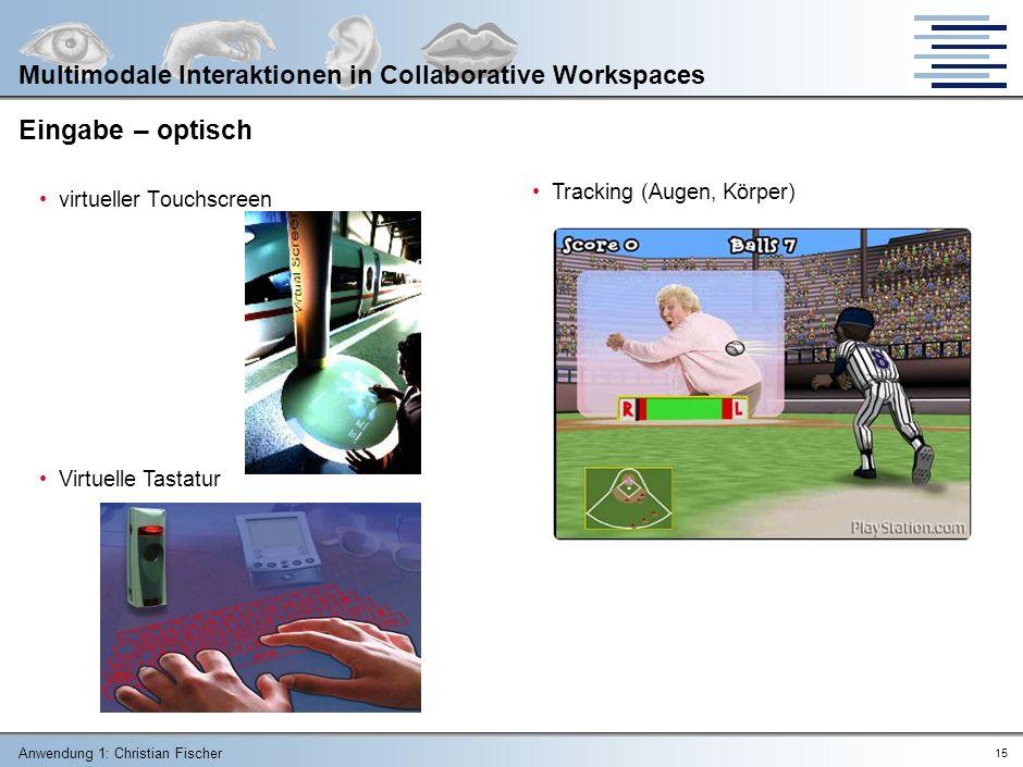 Anwendung 1: Christian Fischer 14 Multimodale Interaktionen in Collaborative Workspaces Eingabe – für virtuelle Umgebung (3) Nintendo Wii Controller www.nintendo.de