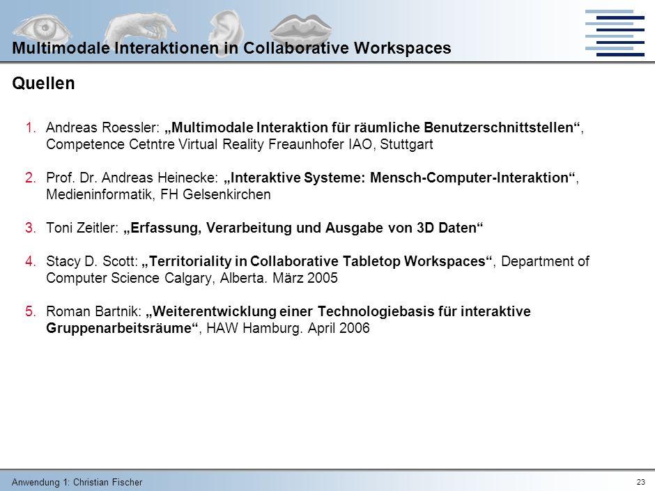 Anwendung 1: Christian Fischer 22 Multimodale Interaktionen in Collaborative Workspaces Aufgabenstellung: Machbarkeitsstudie Technik Portierbarkeit vorhandener Geräte/Technologien in das CW (z.B.