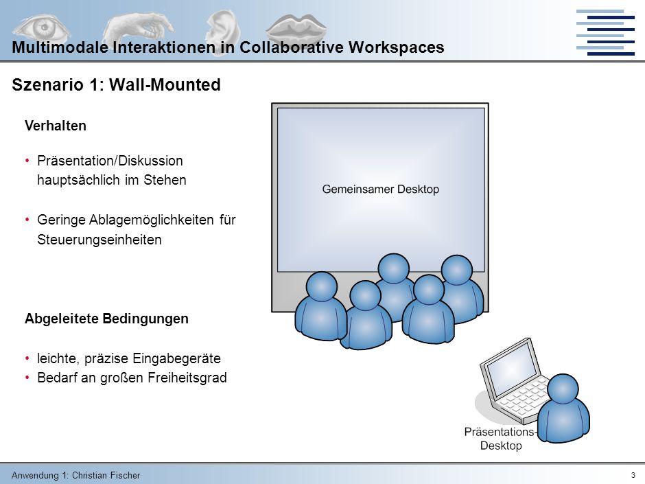 Anwendung 1: Christian Fischer 23 Multimodale Interaktionen in Collaborative Workspaces Quellen 1.Andreas Roessler: Multimodale Interaktion für räumliche Benutzerschnittstellen, Competence Cetntre Virtual Reality Freaunhofer IAO, Stuttgart 2.Prof.