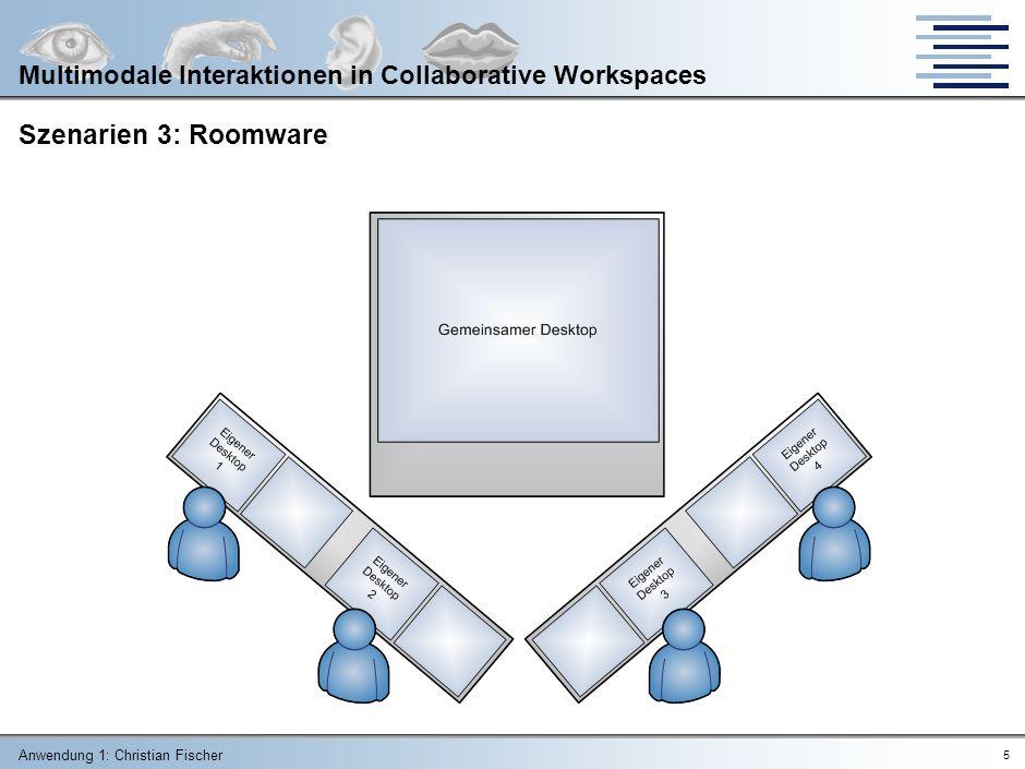 Anwendung 1: Christian Fischer 15 Multimodale Interaktionen in Collaborative Workspaces Eingabe – optisch virtueller Touchscreen Tracking (Augen, Körper) Virtuelle Tastatur