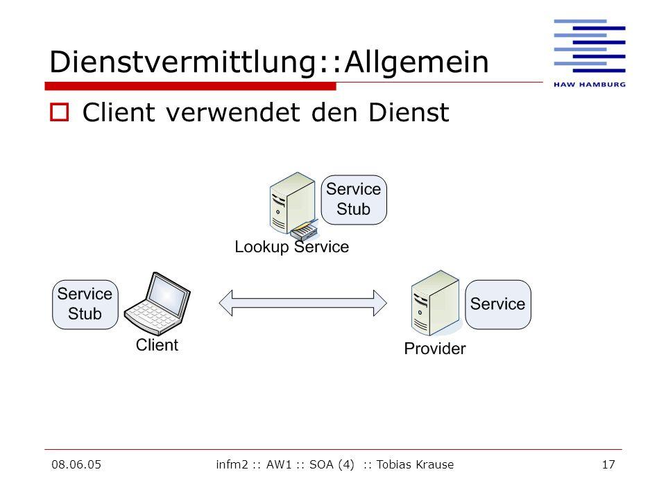 08.06.05infm2 :: AW1 :: SOA (4) :: Tobias Krause17 Dienstvermittlung::Allgemein Client verwendet den Dienst