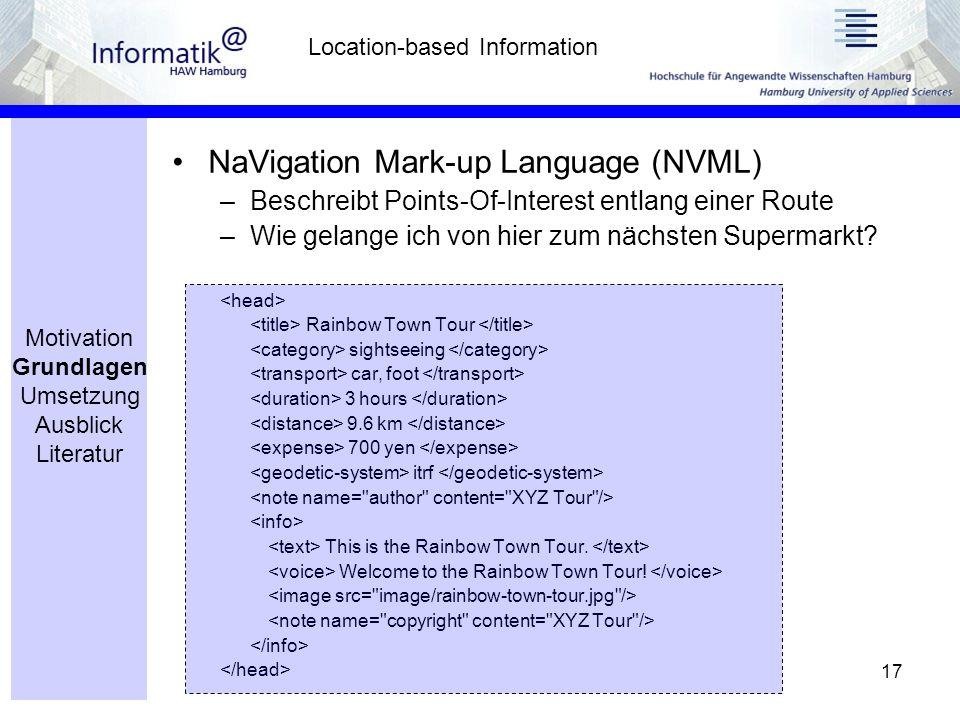 17 NaVigation Mark-up Language (NVML) –Beschreibt Points-Of-Interest entlang einer Route –Wie gelange ich von hier zum nächsten Supermarkt.