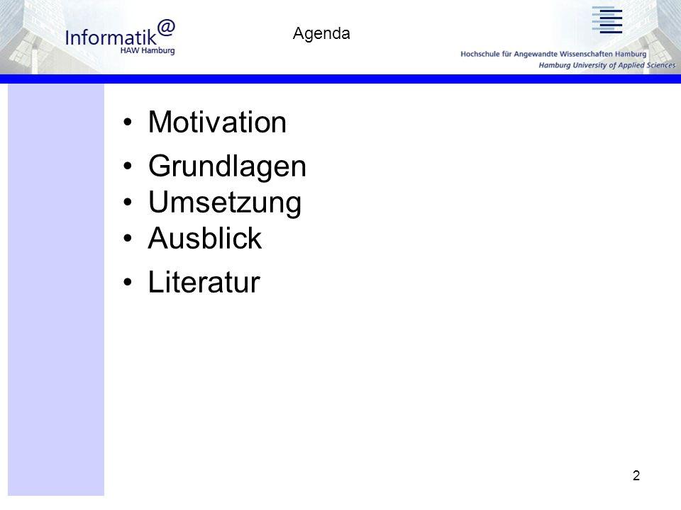 2 Motivation Grundlagen Umsetzung Ausblick Literatur Agenda