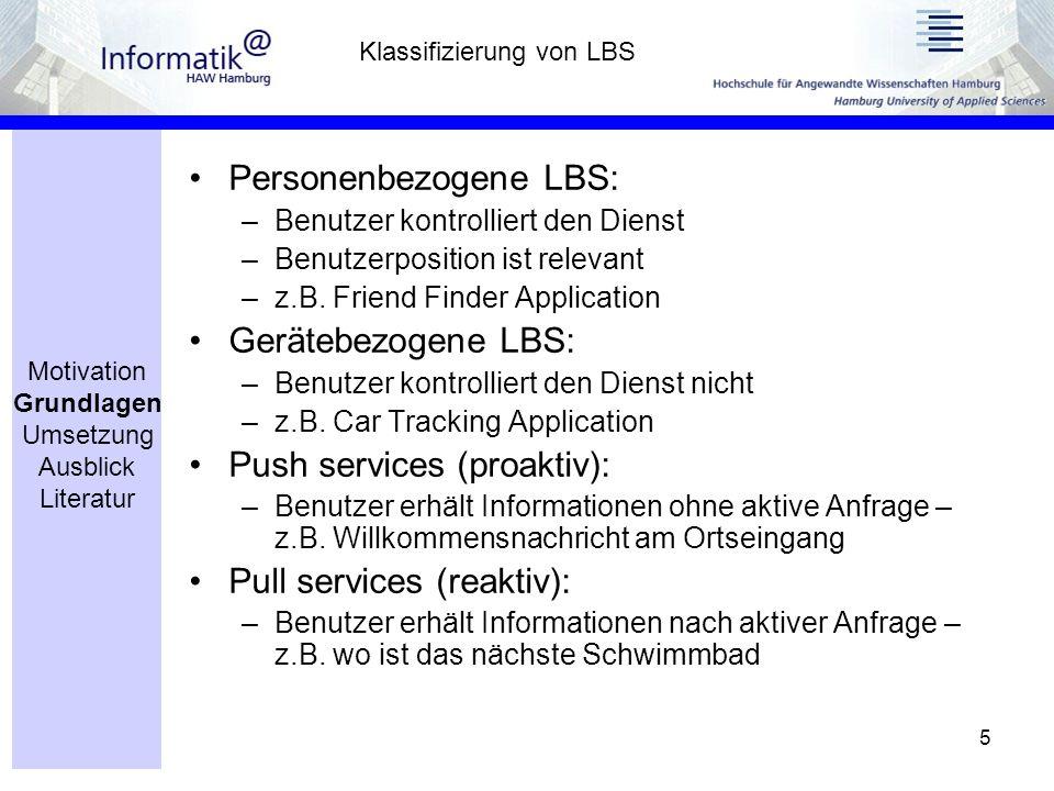 5 Personenbezogene LBS: –Benutzer kontrolliert den Dienst –Benutzerposition ist relevant –z.B.