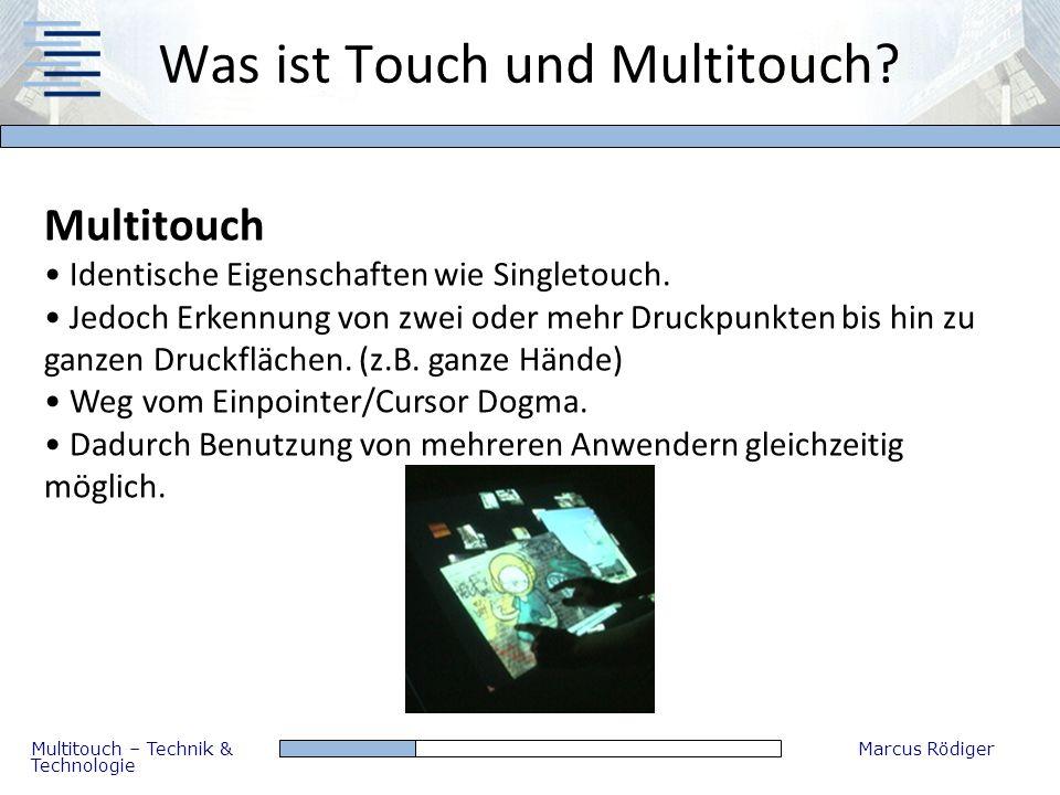 Multitouch – Technik & Technologie Marcus Rödiger Was ist Touch und Multitouch? Multitouch Identische Eigenschaften wie Singletouch. Jedoch Erkennung