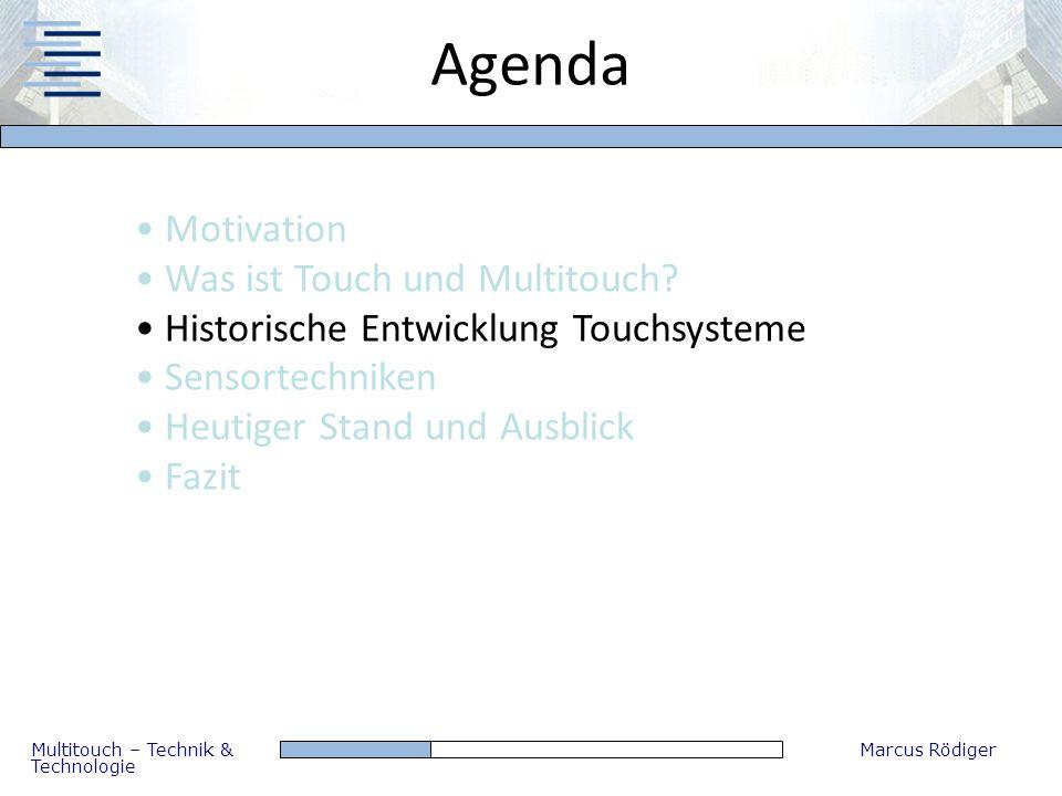 Multitouch – Technik & Technologie Marcus Rödiger Agenda Motivation Was ist Touch und Multitouch? Historische Entwicklung Touchsysteme Sensortechniken