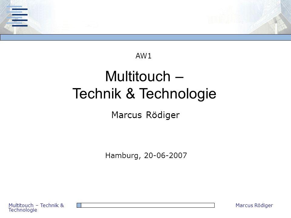 Multitouch – Technik & Technologie Marcus Rödiger Multitouch – Technik & Technologie AW1 Marcus Rödiger Hamburg, 20-06-2007