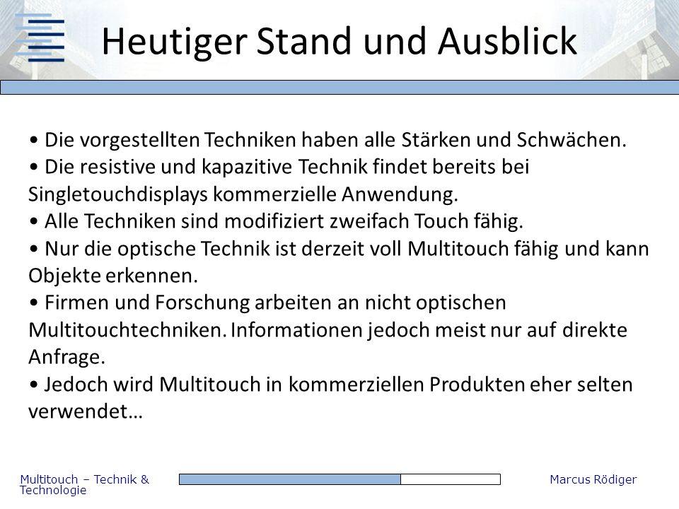Multitouch – Technik & Technologie Marcus Rödiger Heutiger Stand und Ausblick Die vorgestellten Techniken haben alle Stärken und Schwächen. Die resist