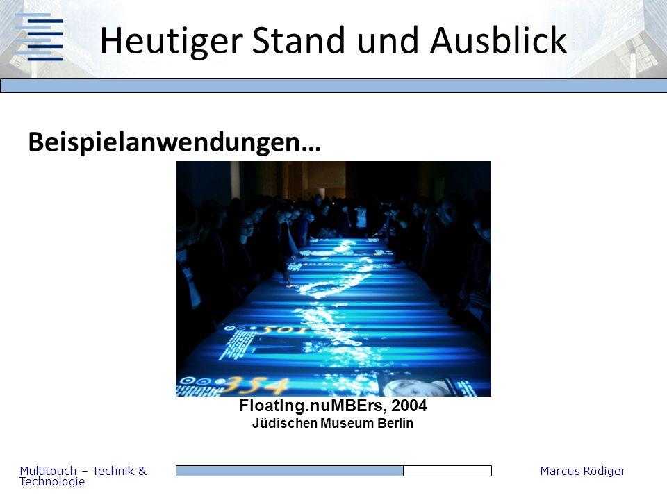 Multitouch – Technik & Technologie Marcus Rödiger Heutiger Stand und Ausblick Beispielanwendungen… FloatIng.nuMBErs, 2004 Jüdischen Museum Berlin