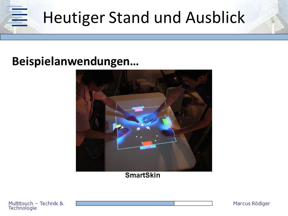 Multitouch – Technik & Technologie Marcus Rödiger Heutiger Stand und Ausblick Beispielanwendungen… SmartSkin
