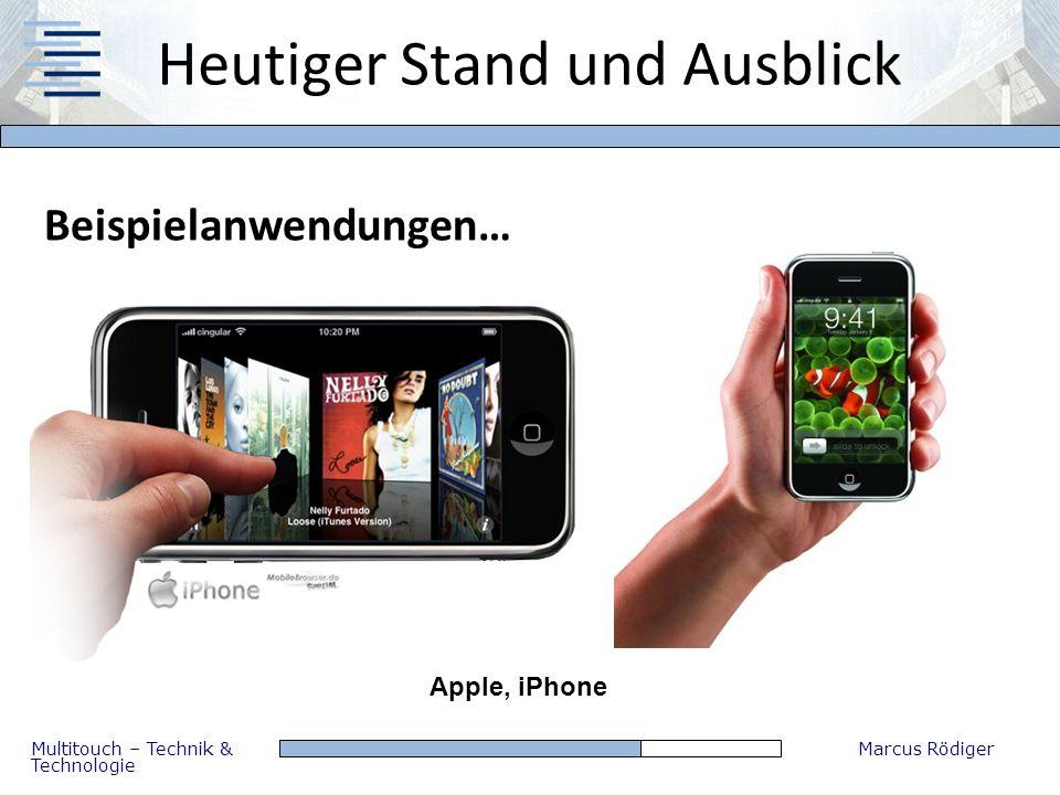 Multitouch – Technik & Technologie Marcus Rödiger Heutiger Stand und Ausblick Beispielanwendungen… Apple, iPhone