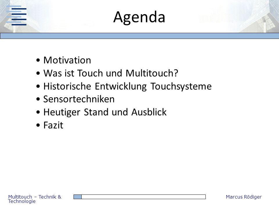 Multitouch – Technik & Technologie Marcus Rödiger Motivation Was ist Touch und Multitouch? Historische Entwicklung Touchsysteme Sensortechniken Heutig