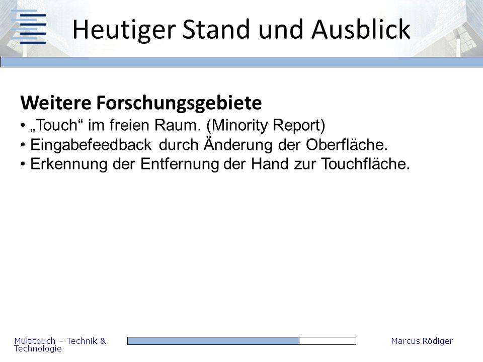 Multitouch – Technik & Technologie Marcus Rödiger Heutiger Stand und Ausblick Weitere Forschungsgebiete Touch im freien Raum. (Minority Report) Eingab