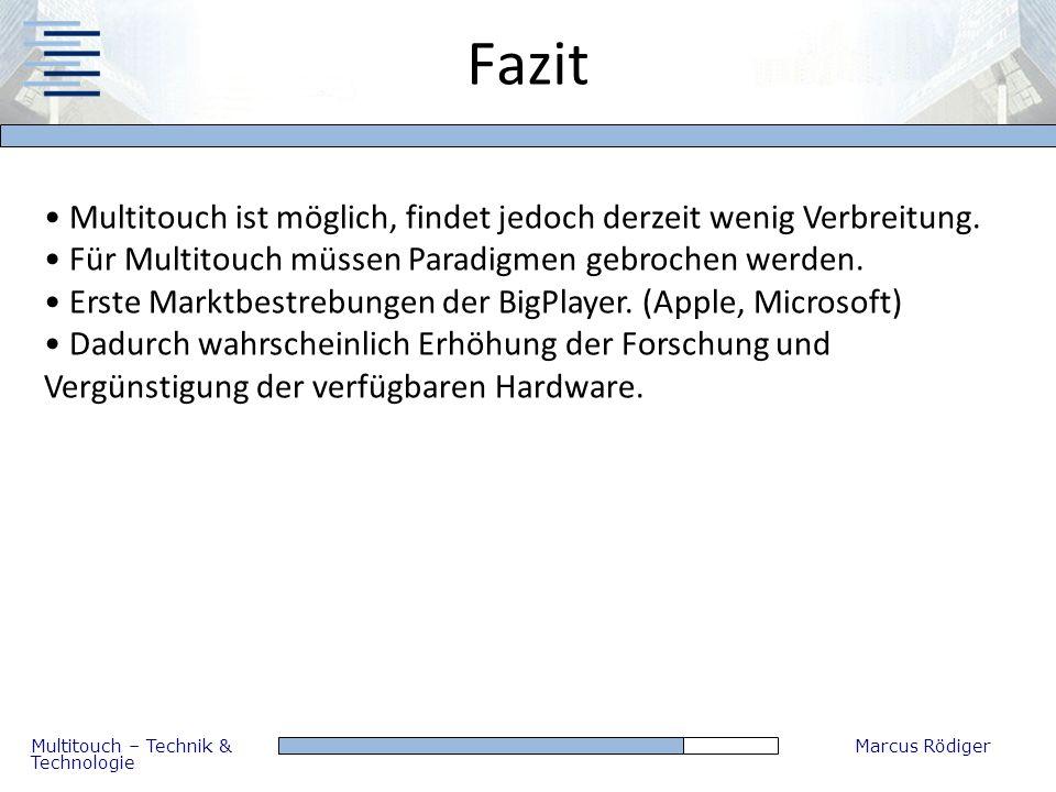 Multitouch – Technik & Technologie Marcus Rödiger Fazit Multitouch ist möglich, findet jedoch derzeit wenig Verbreitung. Für Multitouch müssen Paradig