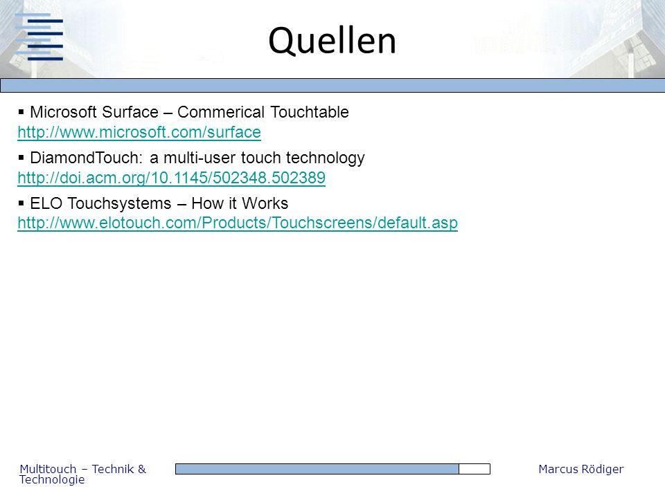 Multitouch – Technik & Technologie Marcus Rödiger Quellen Microsoft Surface – Commerical Touchtable http://www.microsoft.com/surface http://www.micros