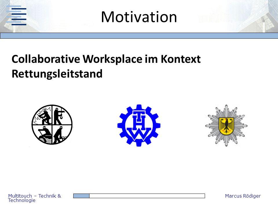 Multitouch – Technik & Technologie Marcus Rödiger Motivation Collaborative Worksplace im Kontext Rettungsleitstand