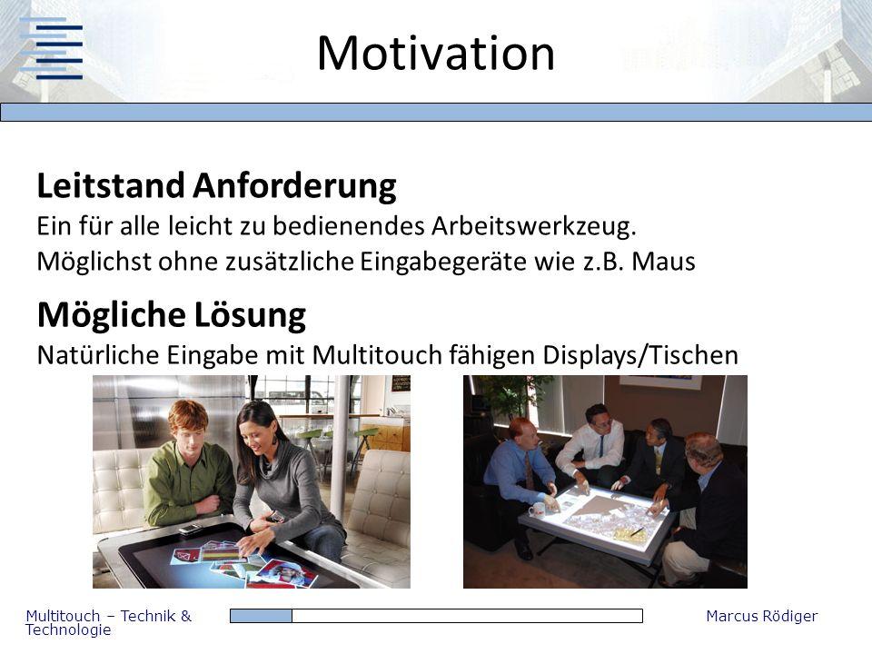 Multitouch – Technik & Technologie Marcus Rödiger Motivation Leitstand Anforderung Ein für alle leicht zu bedienendes Arbeitswerkzeug. Möglichst ohne