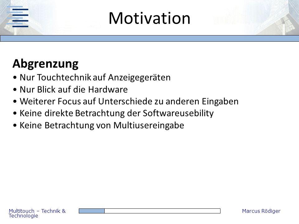 Multitouch – Technik & Technologie Marcus Rödiger Motivation Abgrenzung Nur Touchtechnik auf Anzeigegeräten Nur Blick auf die Hardware Weiterer Focus