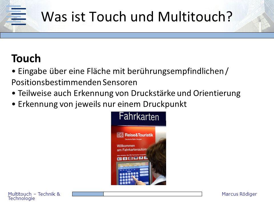 Multitouch – Technik & Technologie Marcus Rödiger Was ist Touch und Multitouch? Touch Eingabe über eine Fläche mit berührungsempfindlichen / Positions