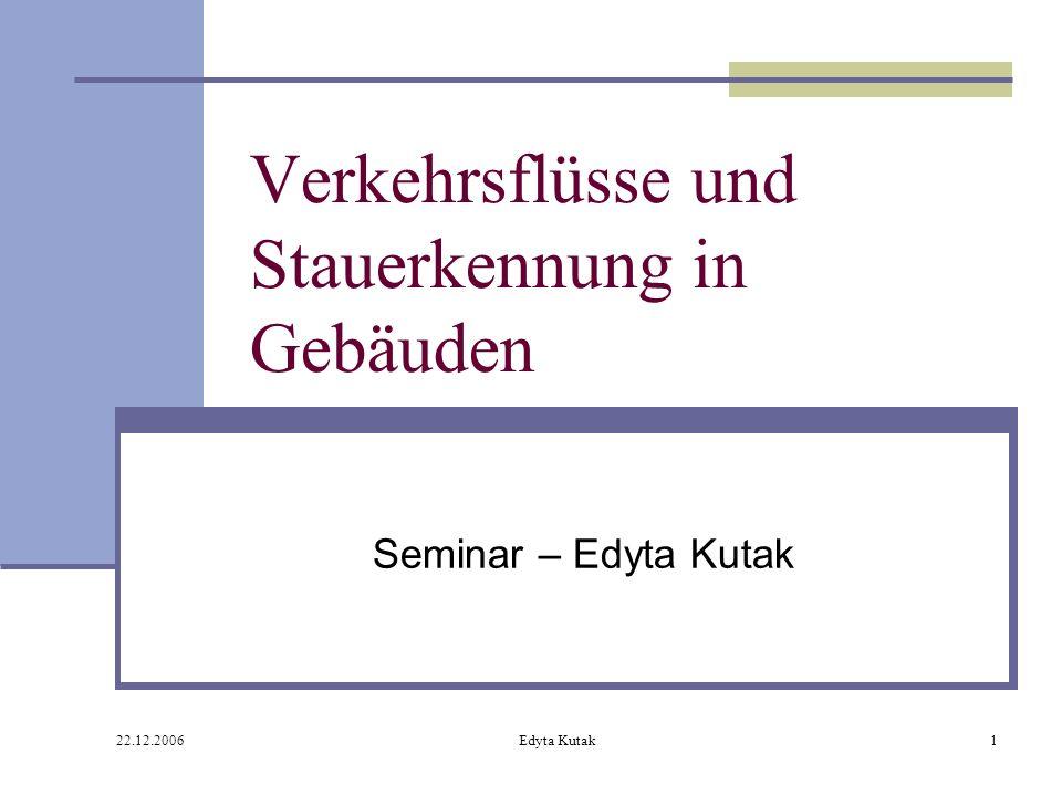 22.12.2006 Edyta Kutak1 Verkehrsflüsse und Stauerkennung in Gebäuden Seminar – Edyta Kutak