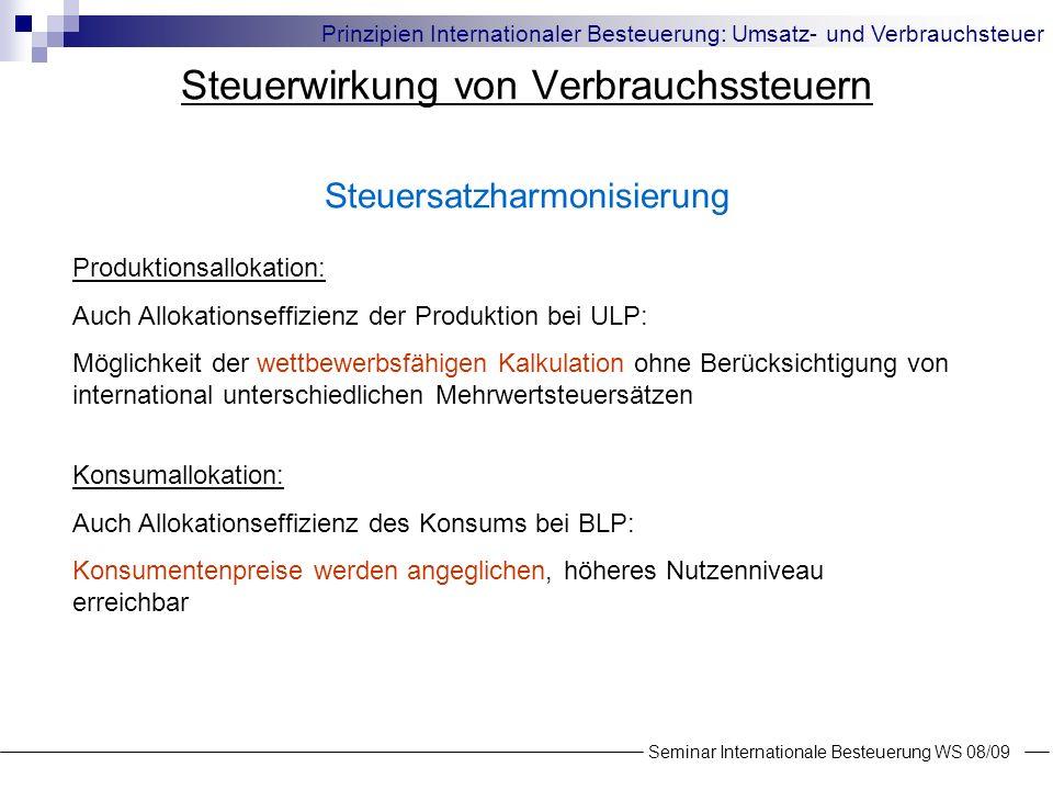 Steuerwirkung von Verbrauchssteuern Steuersatzharmonisierung Seminar Internationale Besteuerung WS 08/09 Prinzipien Internationaler Besteuerung: Umsat