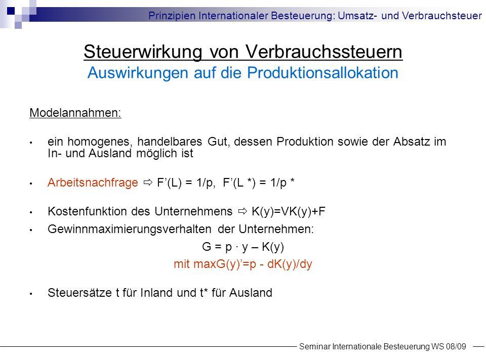 Steuerwirkung von Verbrauchssteuern Auswirkungen auf die Produktionsallokation Modelannahmen: ein homogenes, handelbares Gut, dessen Produktion sowie