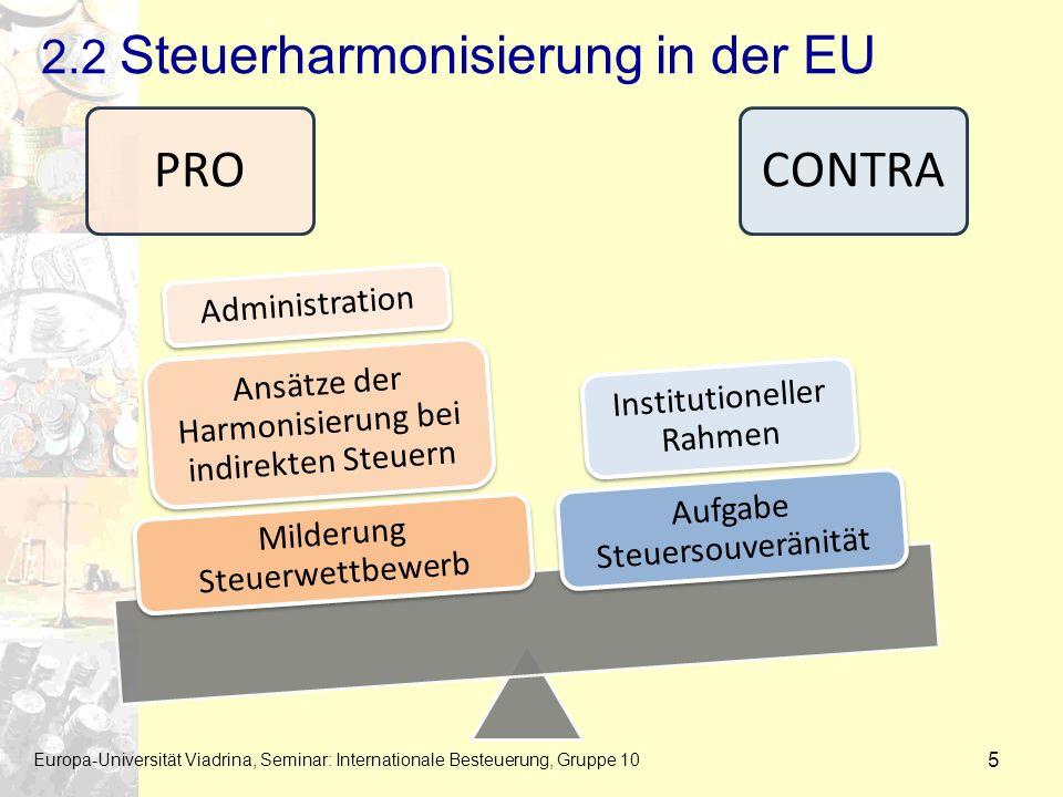 2.2 Steuerharmonisierung in der EU Europa-Universität Viadrina, Seminar: Internationale Besteuerung, Gruppe 10 5 PROCONTRA Ansätze der Harmonisierung