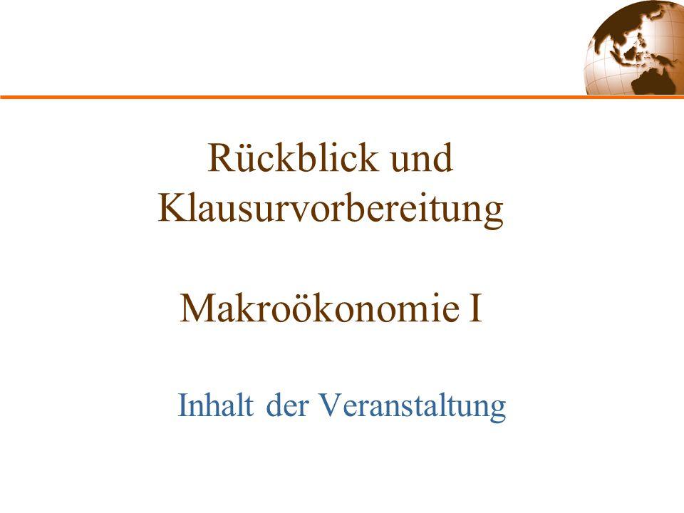 Rückblick und Klausurvorbereitung Makroökonomie I Inhalt der Veranstaltung