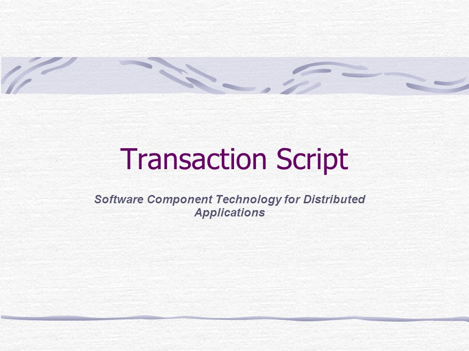 Transaction Script Software Component Technology for Distributed Applications
