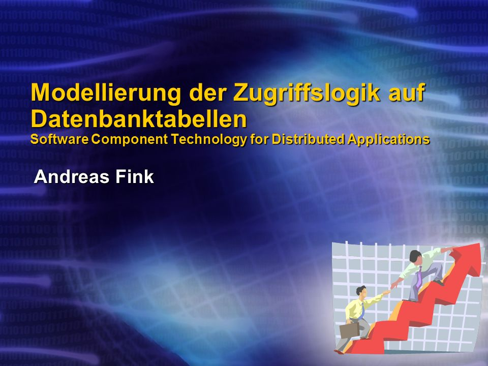 Modellierung der Zugriffslogik auf Datenbanktabellen Software Component Technology for Distributed Applications Andreas Fink