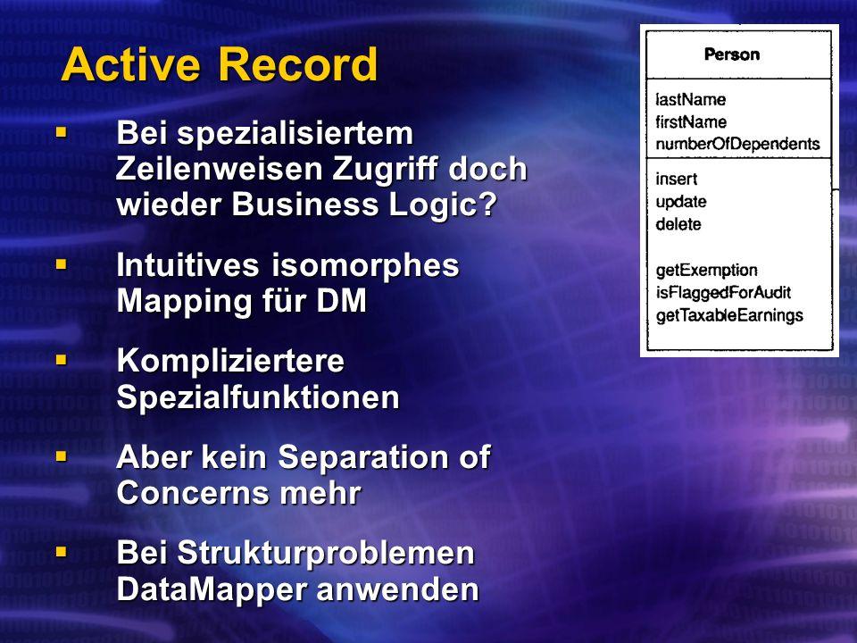 Active Record Bei spezialisiertem Zeilenweisen Zugriff doch wieder Business Logic.