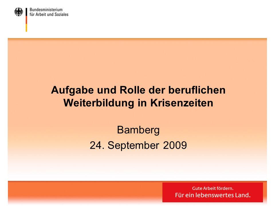 Aufgabe und Rolle der beruflichen Weiterbildung in Krisenzeiten Bamberg 24. September 2009