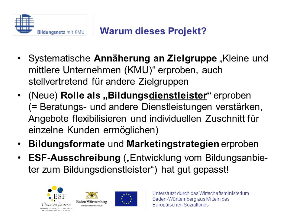 Unterstützt durch das Wirtschaftsministerium Baden-Württemberg aus Mitteln des Europäischen Sozialfonds Systematische Annäherung an Zielgruppe Kleine