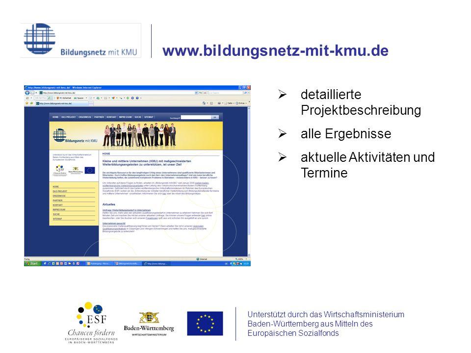 Unterstützt durch das Wirtschaftsministerium Baden-Württemberg aus Mitteln des Europäischen Sozialfonds www.bildungsnetz-mit-kmu.de detaillierte Projektbeschreibung alle Ergebnisse aktuelle Aktivitäten und Termine