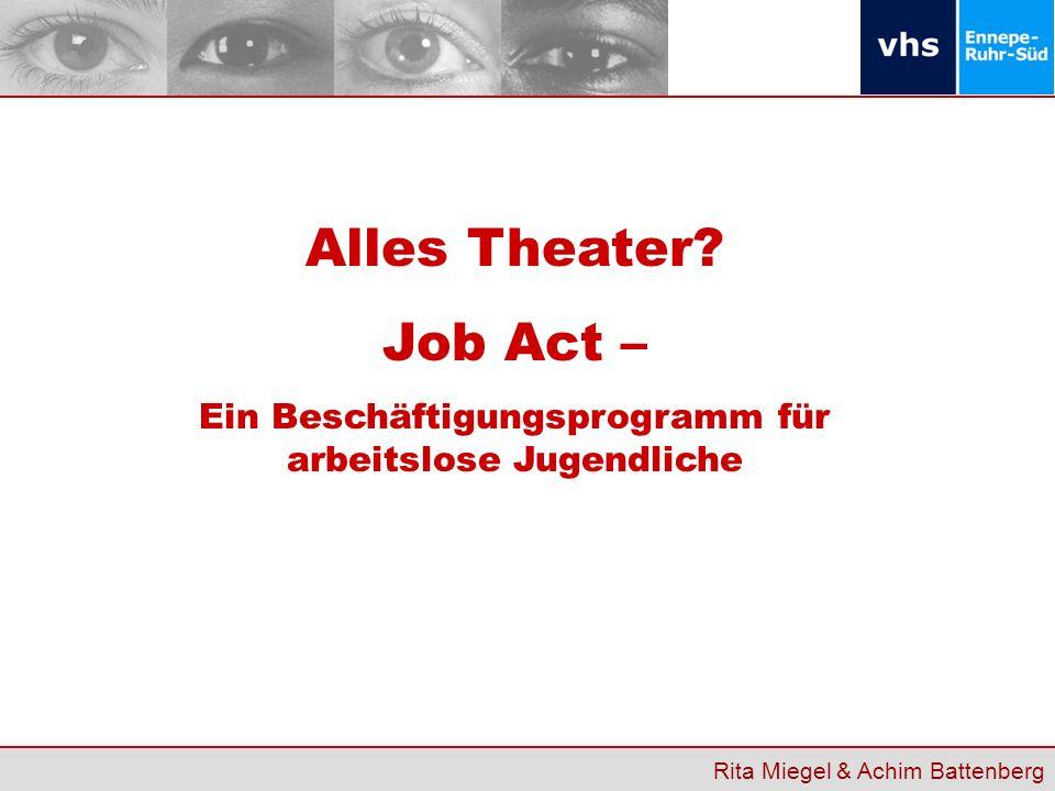 Rita Miegel & Achim Battenberg Alles Theater? Job Act – Ein Beschäftigungsprogramm für arbeitslose Jugendliche